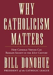 WHY CATHOLICISM MATTERS: How Catholic Virtues Can Reshape Society in the 21st Century (Hardcover)